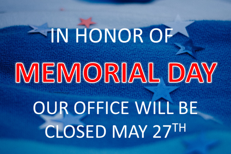 We will be closed in observance of Memorial Day