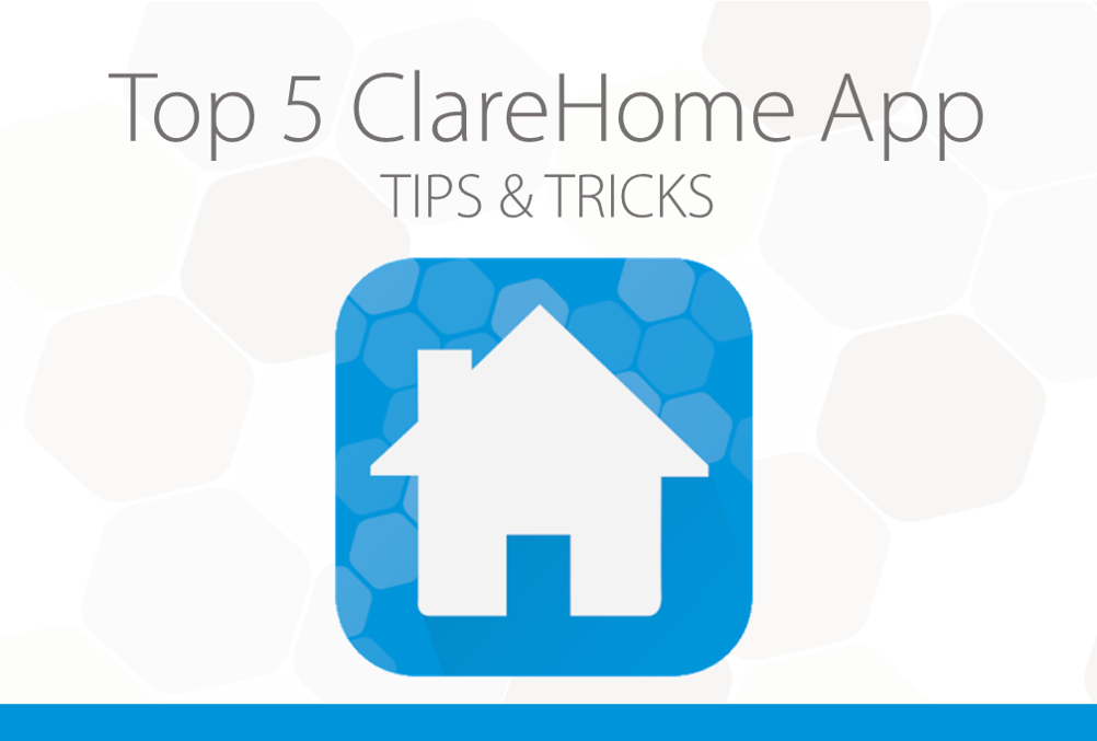 Top 5 ClareHome App Tips & Tricks!